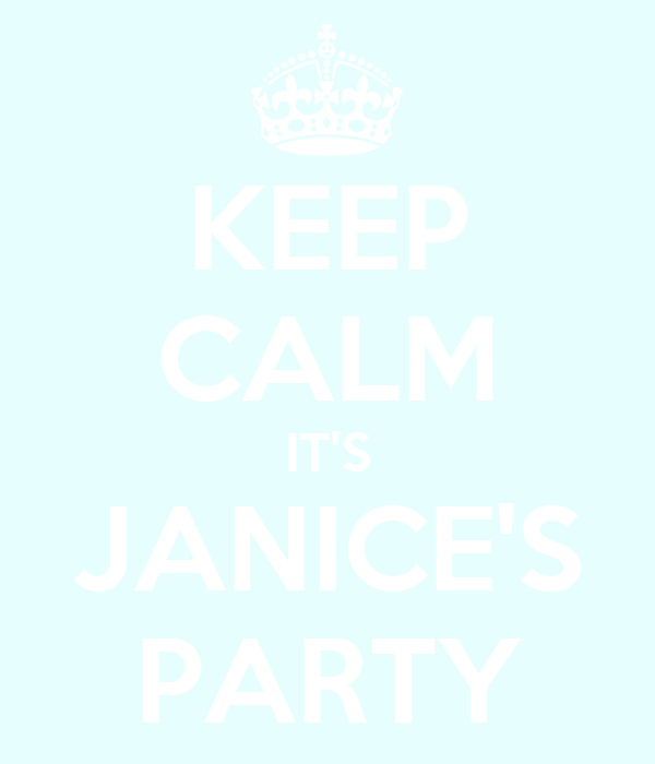 KEEP CALM IT'S JANICE'S PARTY