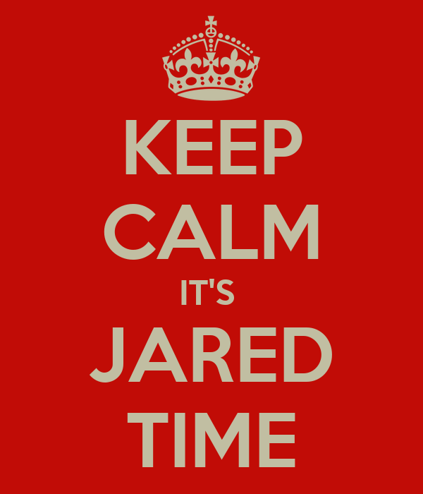 KEEP CALM IT'S  JARED TIME