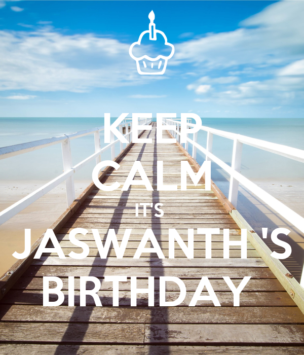 KEEP CALM IT'S  JASWANTH 'S BIRTHDAY