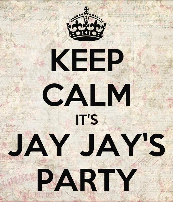 KEEP CALM IT'S JAY JAY'S PARTY