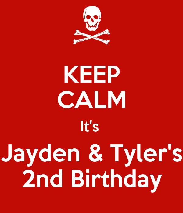 KEEP CALM It's  Jayden & Tyler's 2nd Birthday