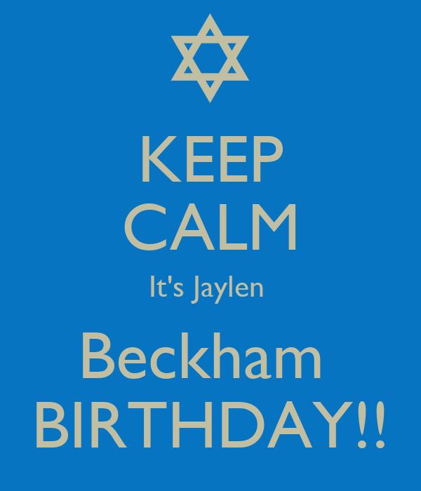 KEEP CALM It's Jaylen  Beckham  BIRTHDAY!!