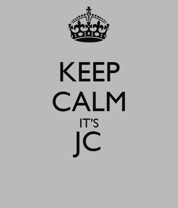 KEEP CALM IT'S JC