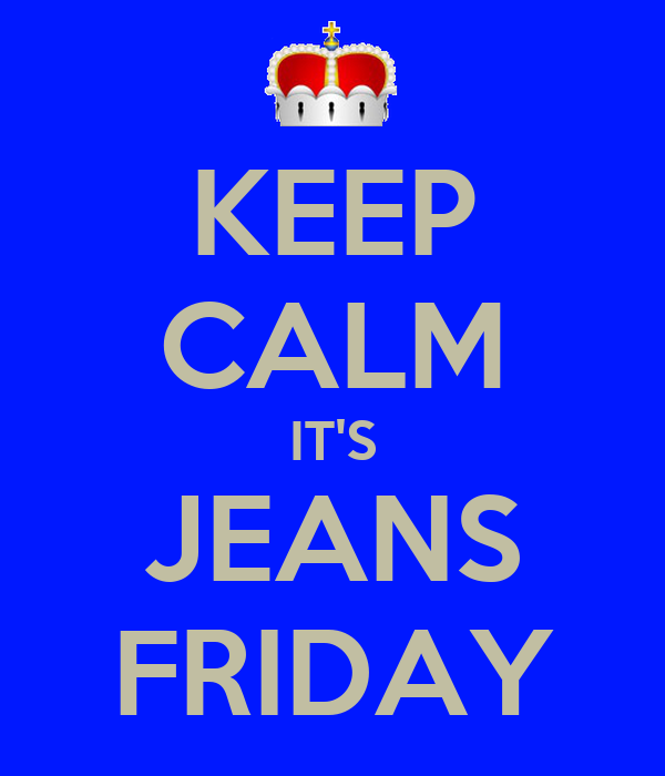 KEEP CALM IT'S JEANS FRIDAY