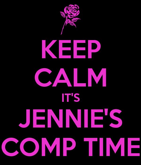 KEEP CALM IT'S JENNIE'S COMP TIME