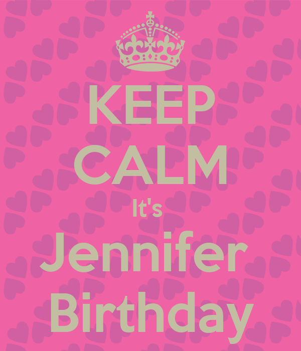 KEEP CALM It's  Jennifer  Birthday