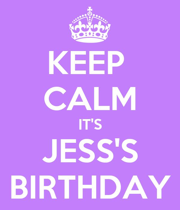 KEEP  CALM IT'S JESS'S BIRTHDAY