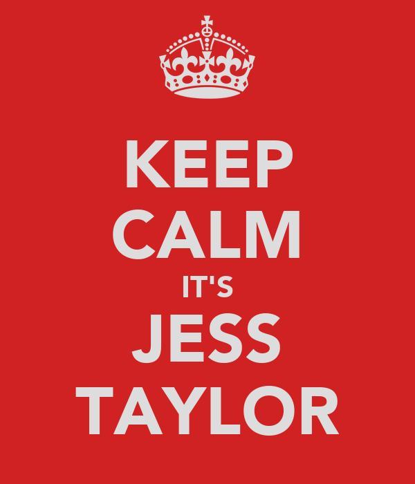 KEEP CALM IT'S JESS TAYLOR