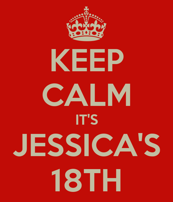 KEEP CALM IT'S JESSICA'S 18TH