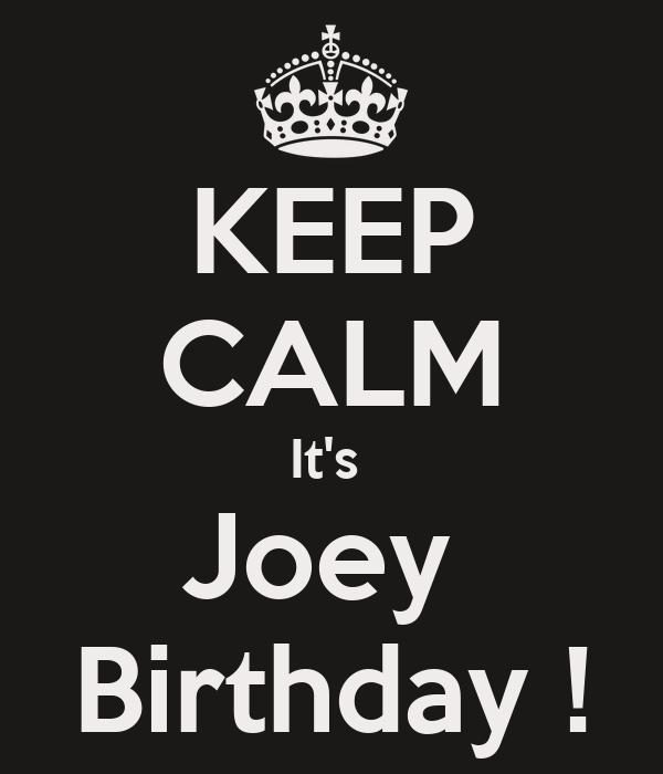 KEEP CALM It's  Joey  Birthday !