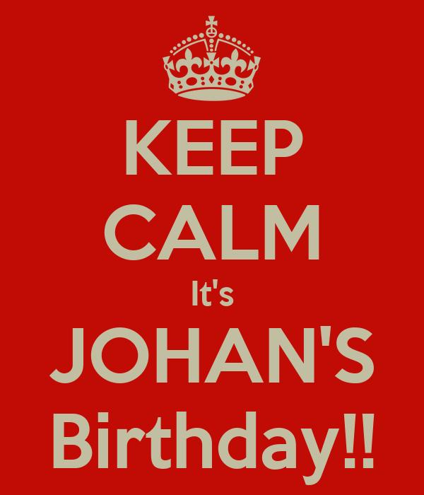 KEEP CALM It's JOHAN'S Birthday!!
