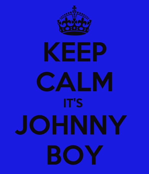 KEEP CALM IT'S  JOHNNY  BOY