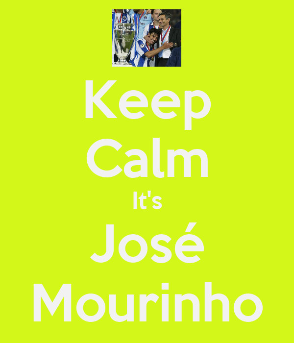Keep Calm It's José Mourinho