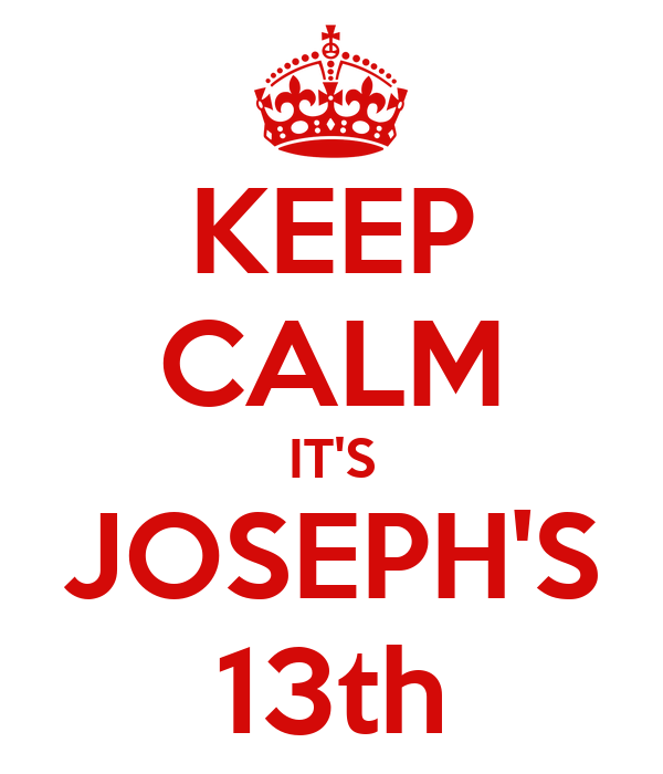 KEEP CALM IT'S JOSEPH'S 13th