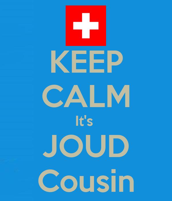 KEEP CALM It's  JOUD Cousin