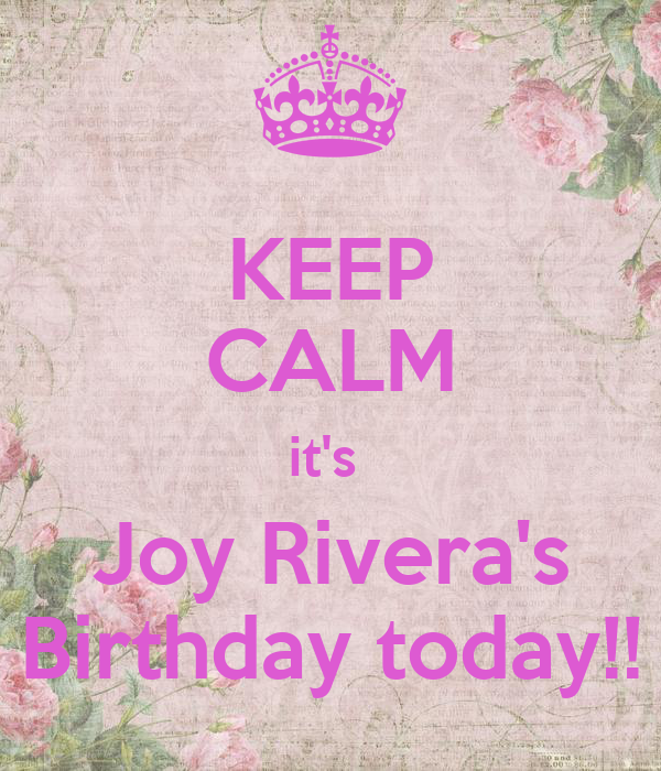 KEEP CALM it's  Joy Rivera's Birthday today!!