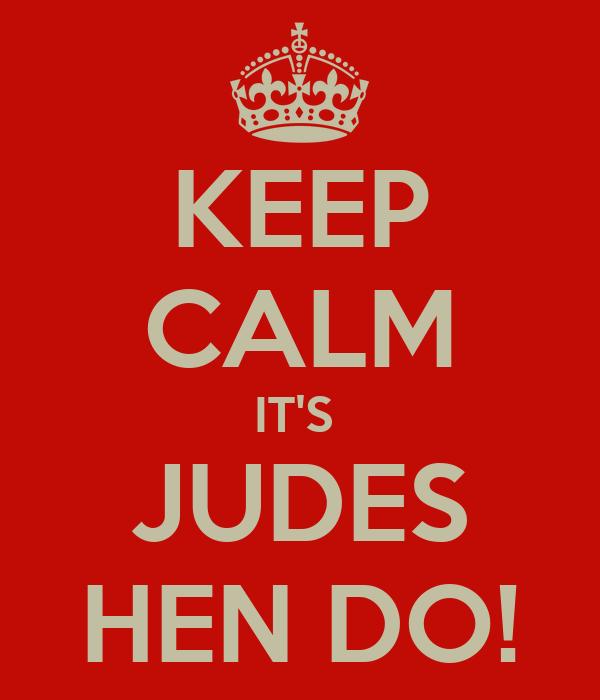 KEEP CALM IT'S  JUDES HEN DO!