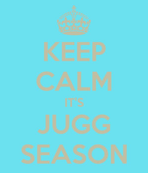 KEEP CALM IT'S JUGG SEASON