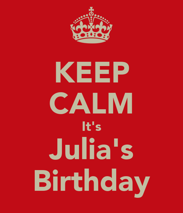 KEEP CALM It's Julia's Birthday