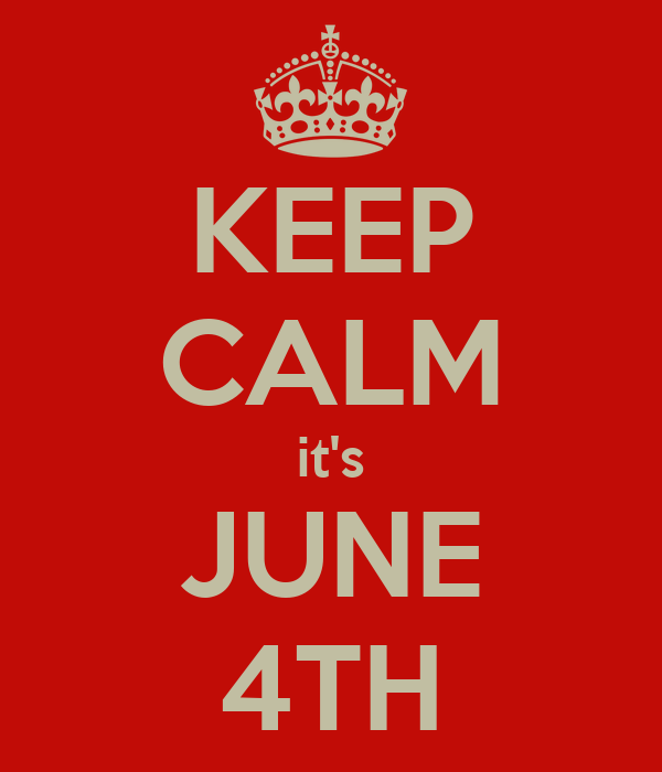 KEEP CALM it's JUNE 4TH
