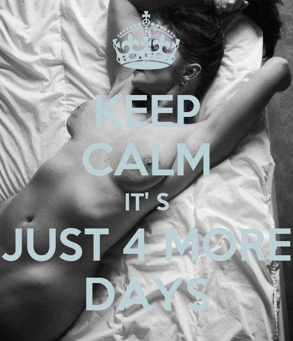 KEEP CALM IT' S JUST 4 MORE DAYS