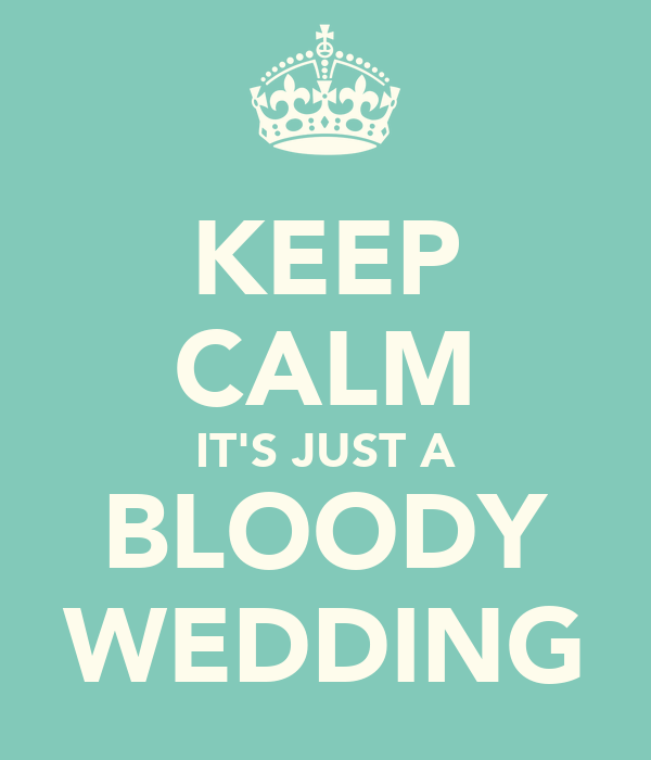 KEEP CALM IT'S JUST A BLOODY WEDDING