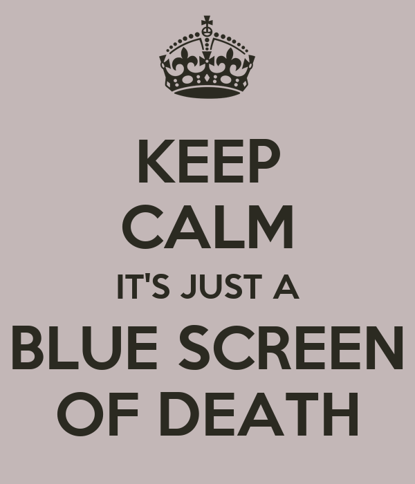 KEEP CALM IT'S JUST A BLUE SCREEN OF DEATH