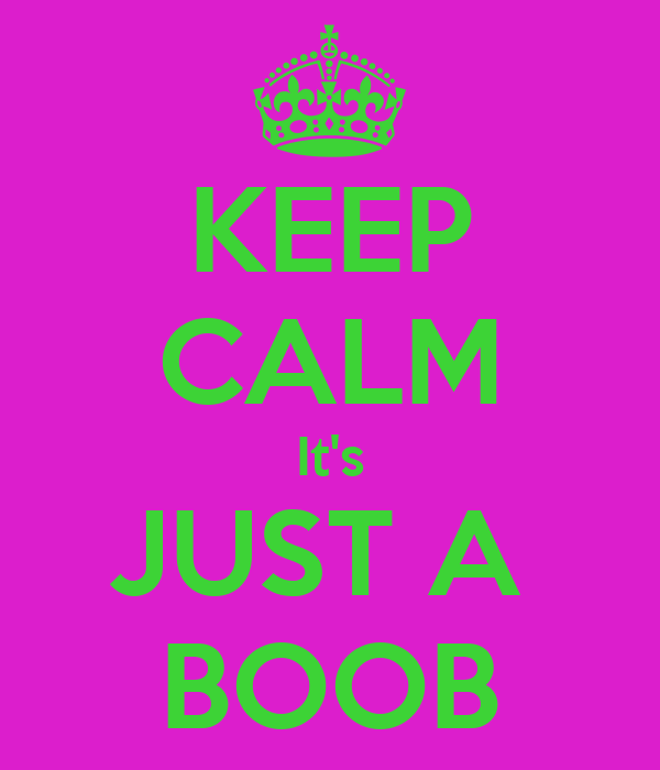 KEEP CALM It's JUST A  BOOB