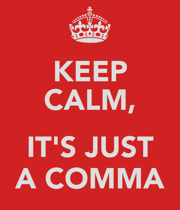 KEEP CALM,  IT'S JUST A COMMA
