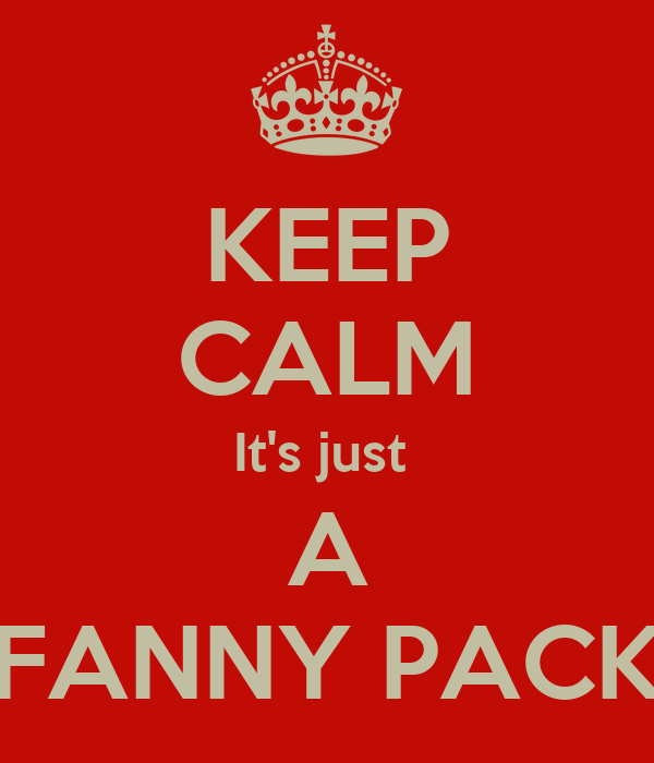 KEEP CALM It's just  A FANNY PACK