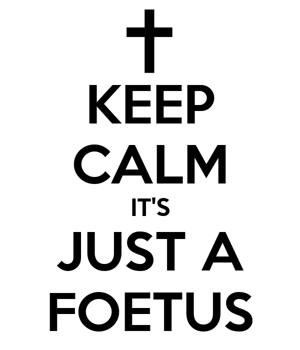 KEEP CALM IT'S JUST A FOETUS