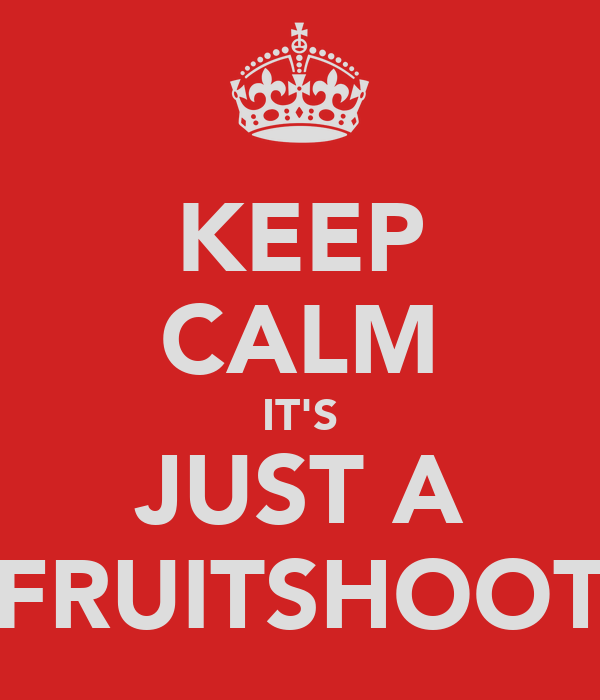 KEEP CALM IT'S JUST A FRUITSHOOT