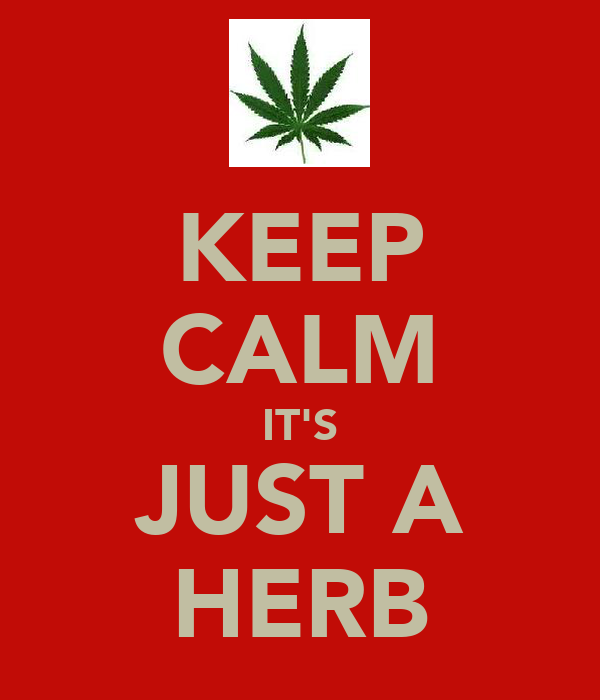 KEEP CALM IT'S JUST A HERB