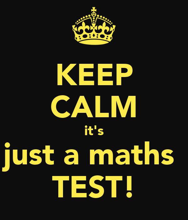 KEEP CALM it's just a maths  TEST!