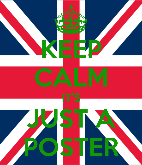 KEEP CALM IT'S JUST A POSTER
