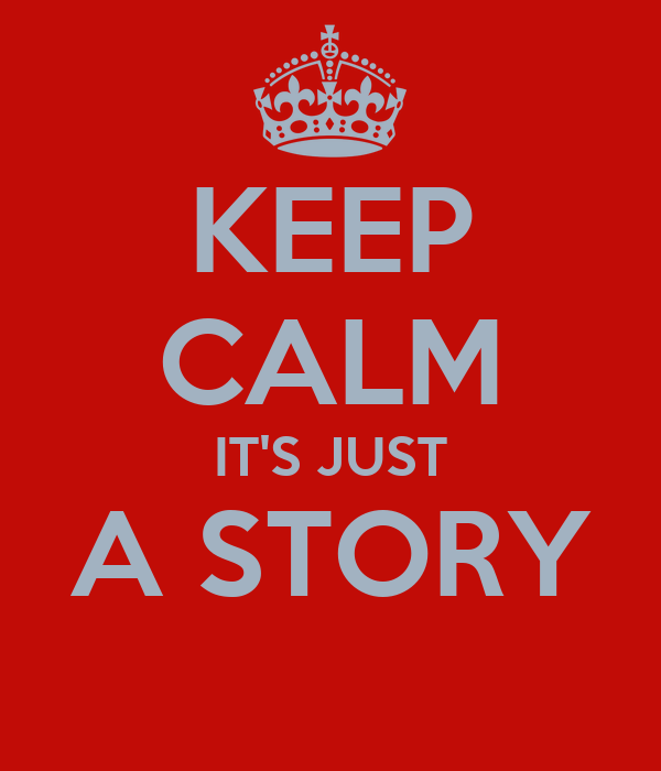 KEEP CALM IT'S JUST A STORY