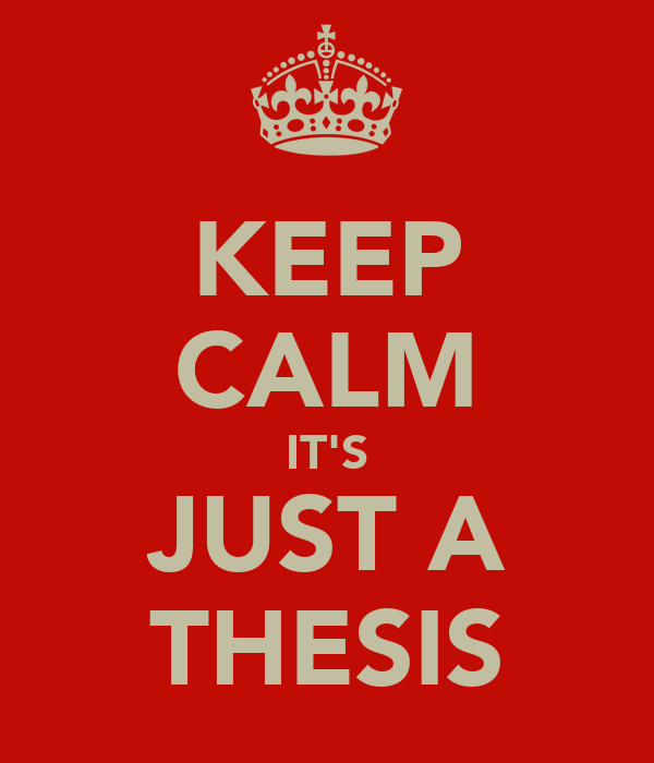 KEEP CALM IT'S JUST A THESIS