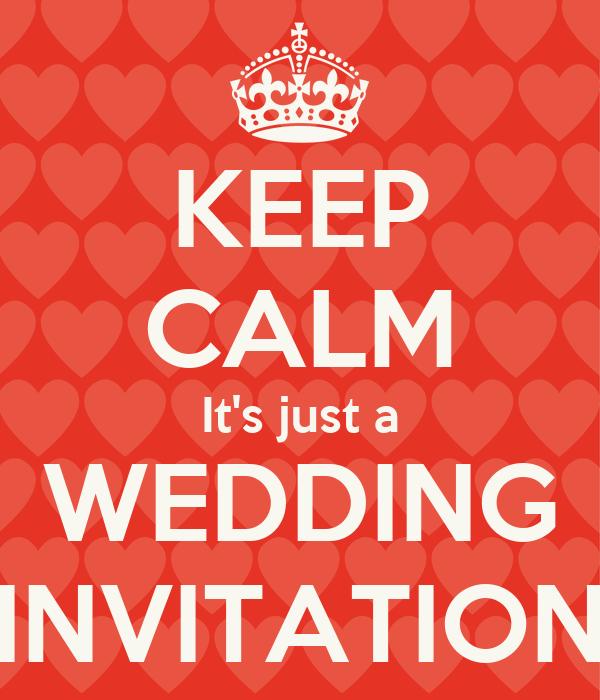 KEEP CALM It's just a WEDDING INVITATION