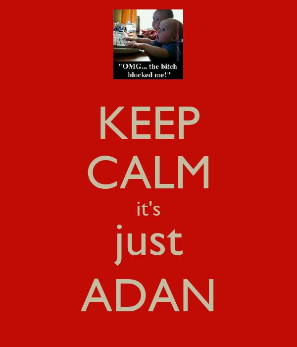 KEEP CALM it's just ADAN