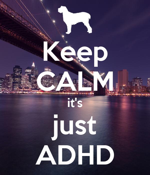 Keep CALM it's just ADHD