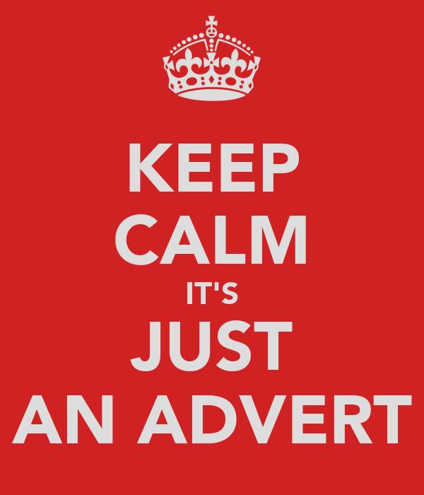KEEP CALM IT'S JUST AN ADVERT