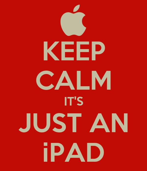 KEEP CALM IT'S JUST AN iPAD