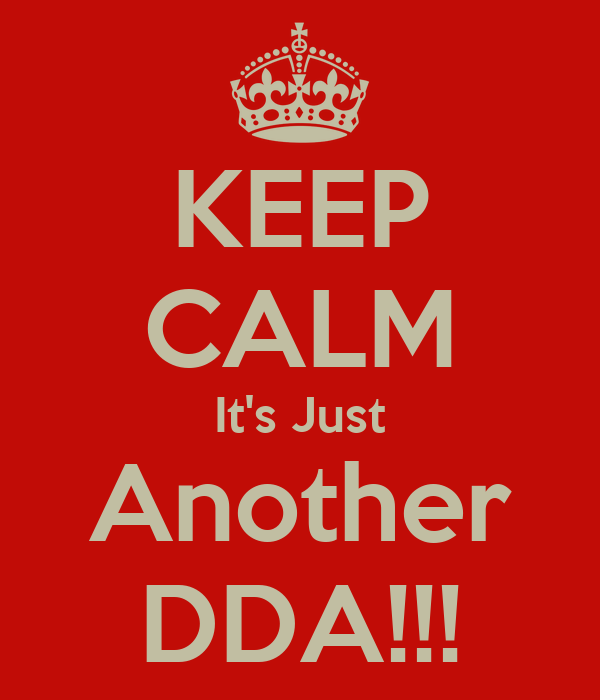 KEEP CALM It's Just Another DDA!!!