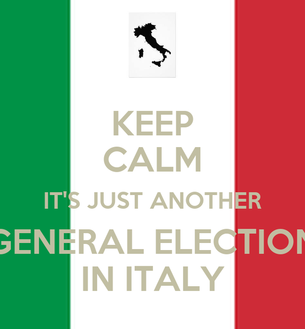 KEEP CALM IT'S JUST ANOTHER GENERAL ELECTION IN ITALY