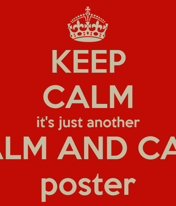 KEEP CALM it's just another KEEP CALM AND CARRY ON poster