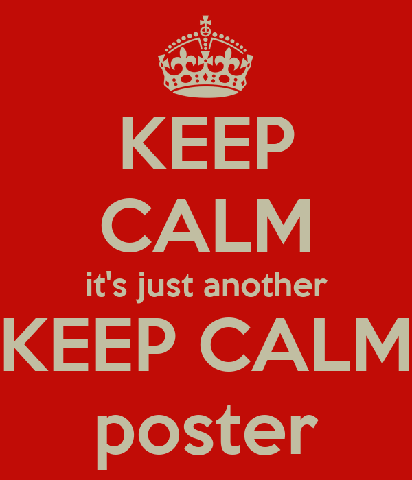 KEEP CALM it's just another KEEP CALM poster