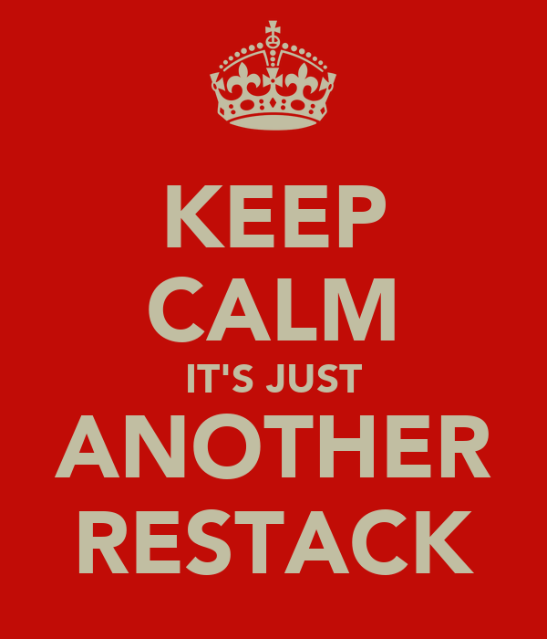 KEEP CALM IT'S JUST ANOTHER RESTACK