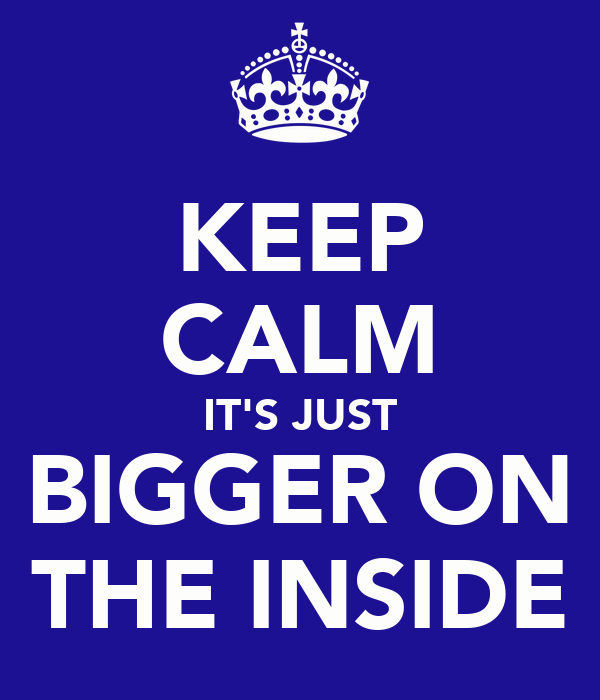 KEEP CALM IT'S JUST BIGGER ON THE INSIDE