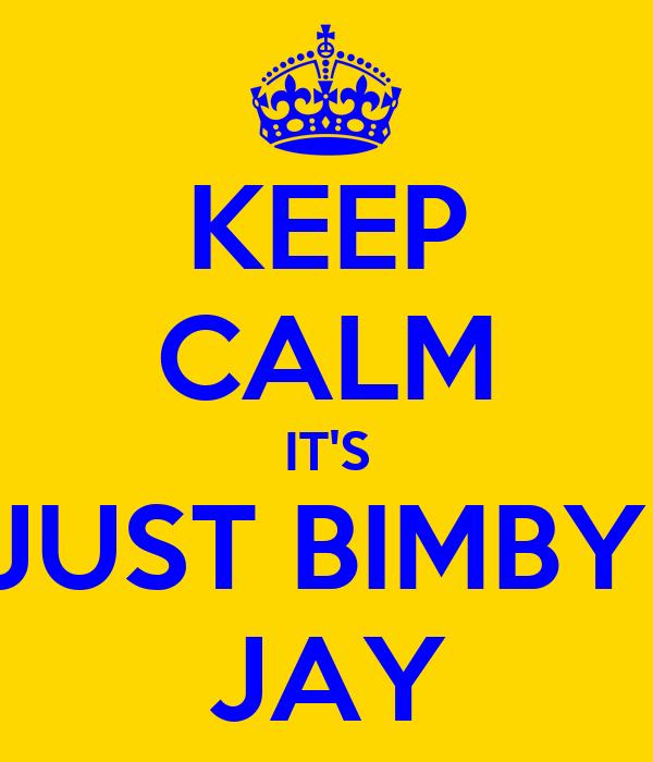 KEEP CALM IT'S JUST BIMBY  JAY