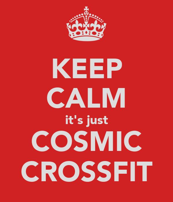 KEEP CALM it's just COSMIC CROSSFIT
